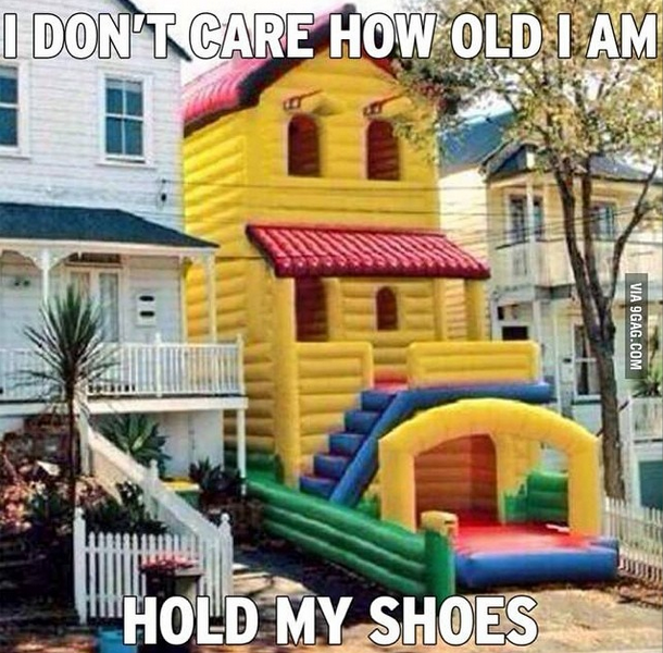 i_dont_care_how_old_i_am_hold_my_shoes